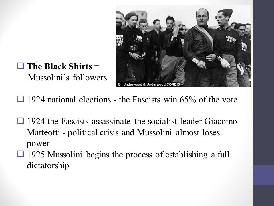 The Black Shirts = Mussolini's followers. 1924 national elections - the Fascists win 65% of the vote.