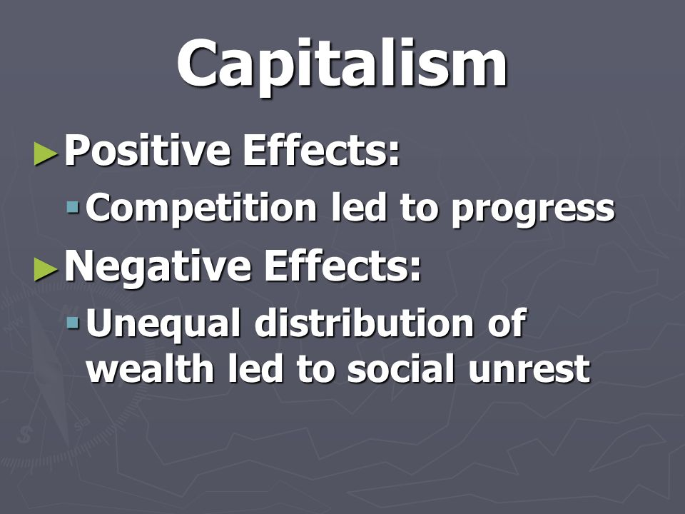 Capitalism Positive Effects: Negative Effects:
