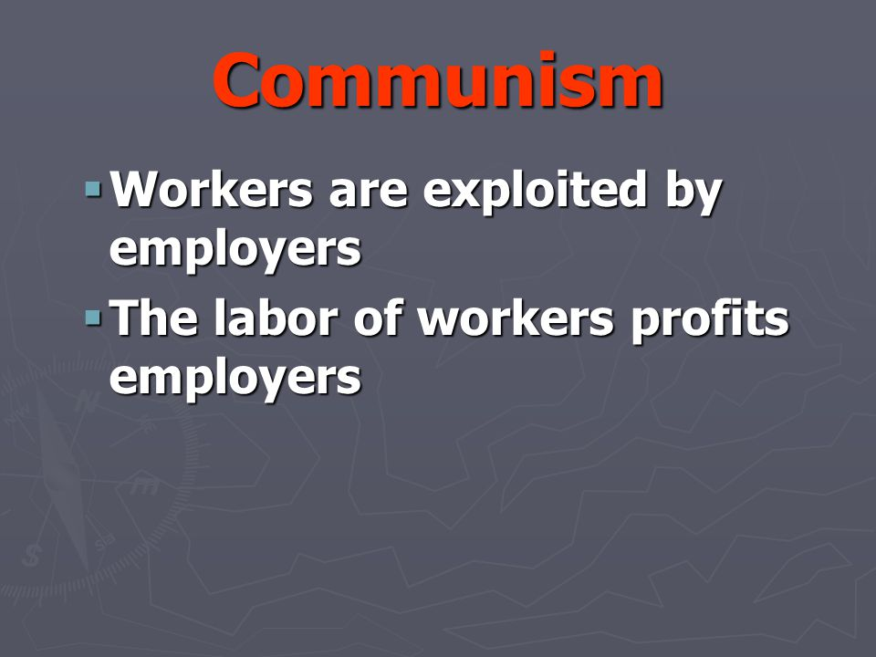 Communism Workers are exploited by employers