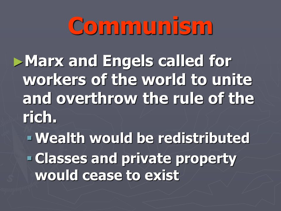 Communism Marx and Engels called for workers of the world to unite and overthrow the rule of the rich.