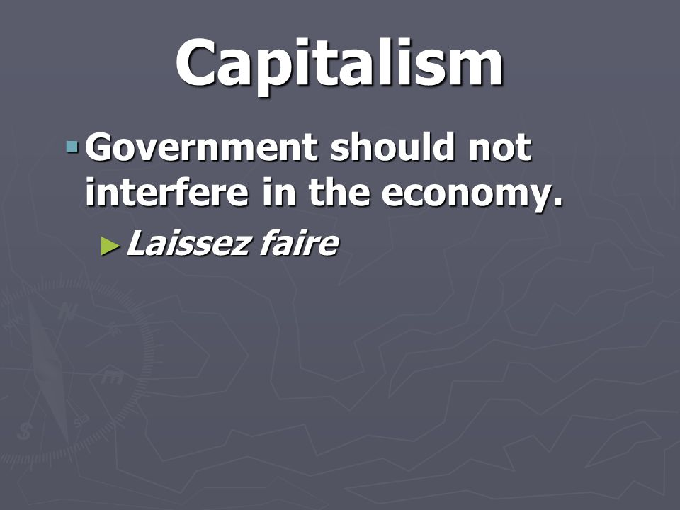 Capitalism Government should not interfere in the economy.