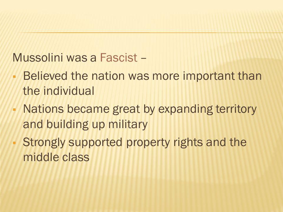 Mussolini was a Fascist –