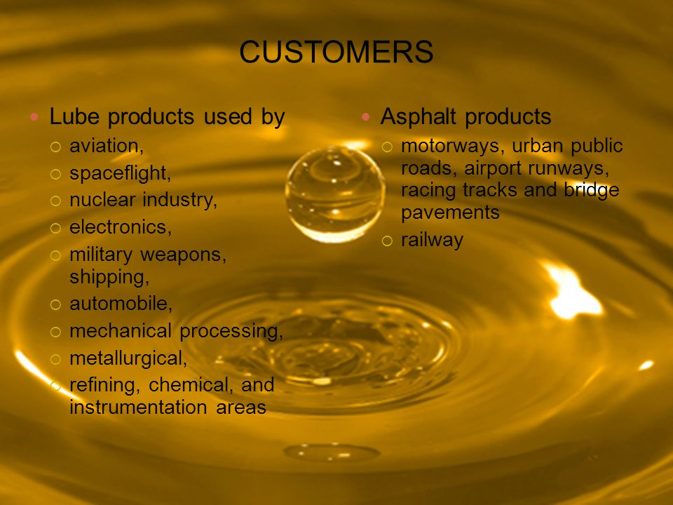 CUSTOMERS Lube products used by Asphalt products aviation,