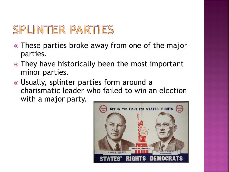 Splinter Parties These parties broke away from one of the major parties. They have historically been the most important minor parties.