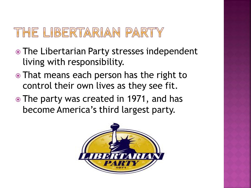 The Libertarian Party The Libertarian Party stresses independent living with responsibility.