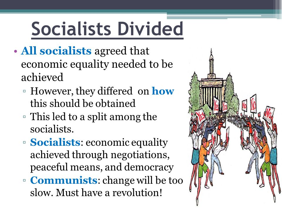 Socialists Divided All socialists agreed that economic equality needed to be achieved. However, they differed on how this should be obtained.