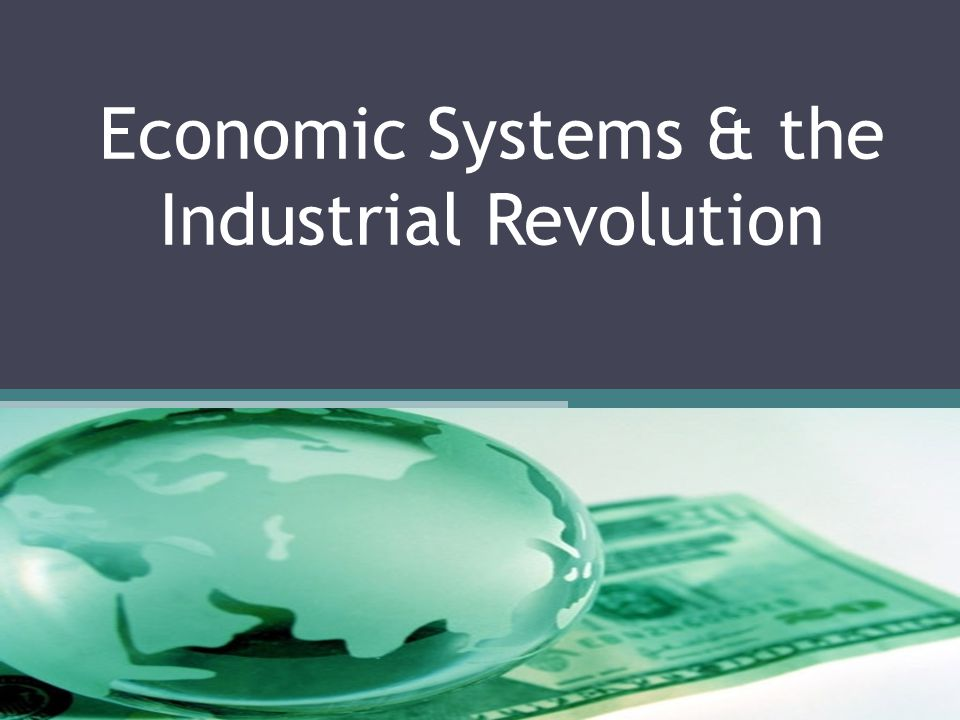 Economic Systems & the Industrial Revolution
