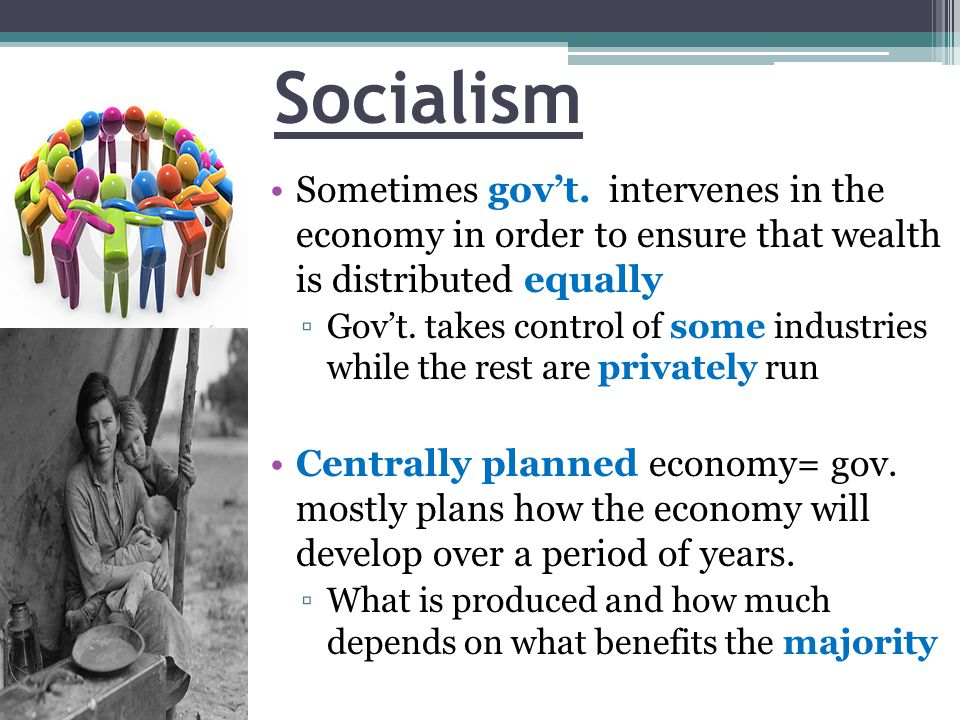 Socialism Sometimes gov't. intervenes in the economy in order to ensure that wealth is distributed equally.