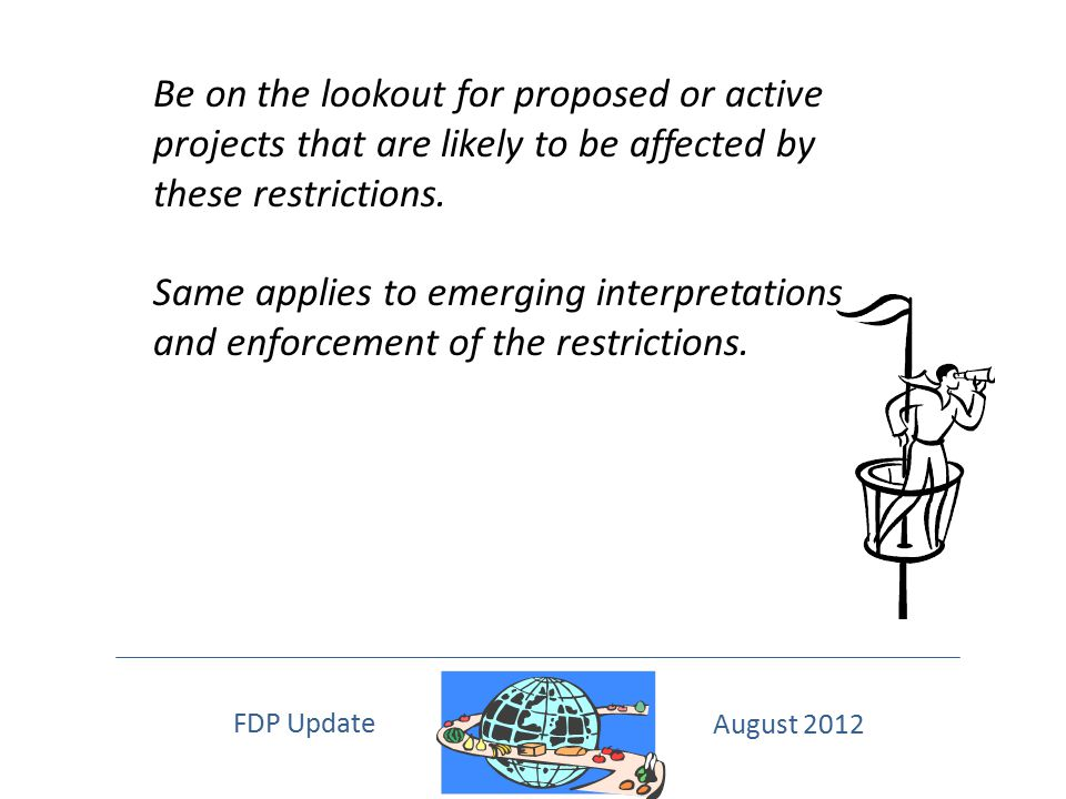 Be on the lookout for proposed or active projects that are likely to be affected by these restrictions.
