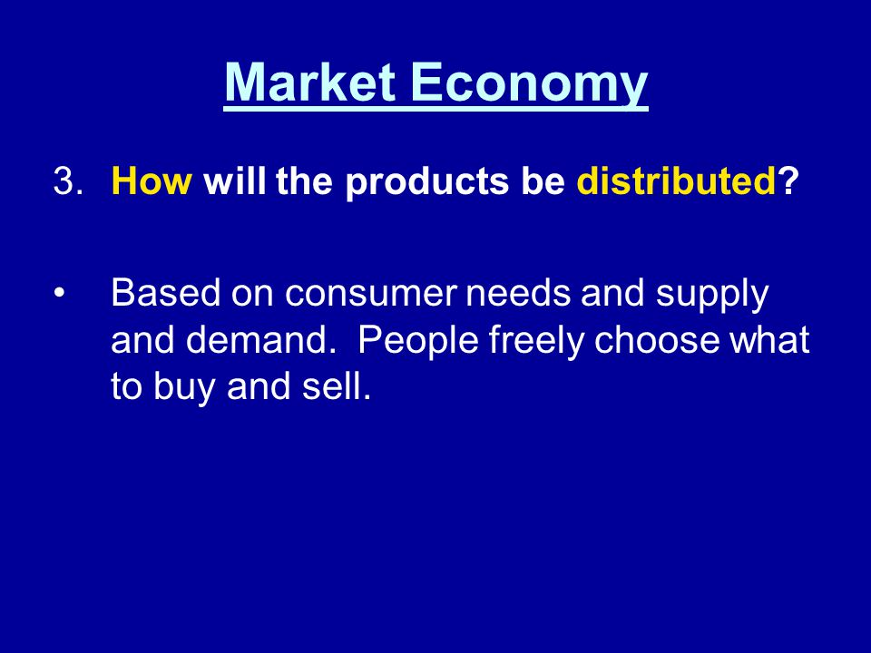 Market Economy 3. How will the products be distributed