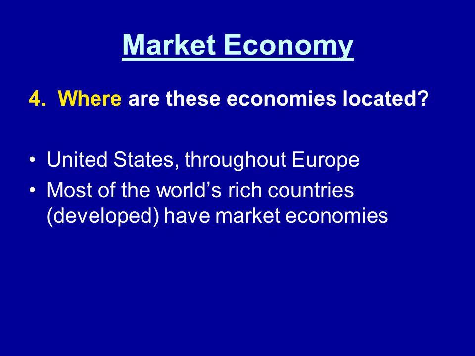 Market Economy 4. Where are these economies located