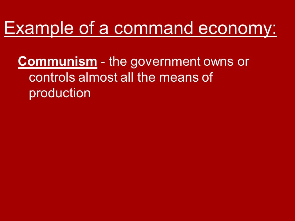 Example of a command economy: