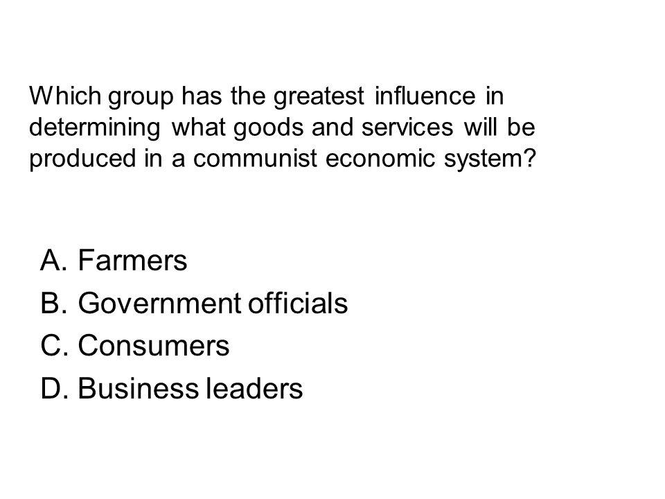 Farmers Government officials Consumers Business leaders