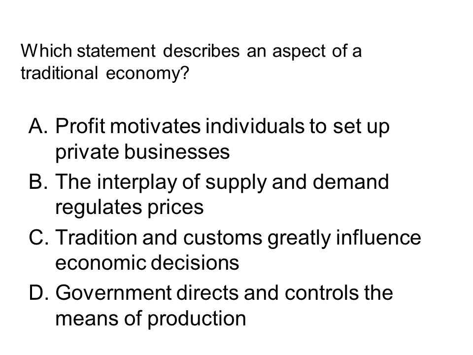 Which statement describes an aspect of a traditional economy