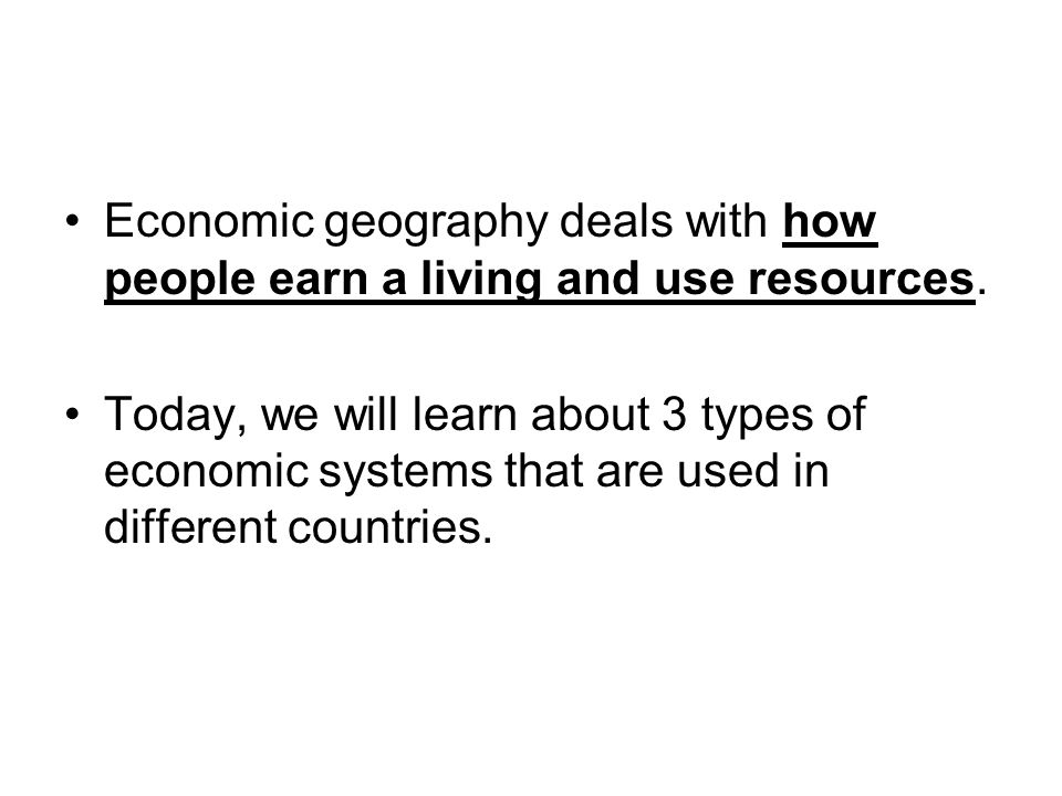 Economic geography deals with how people earn a living and use resources.