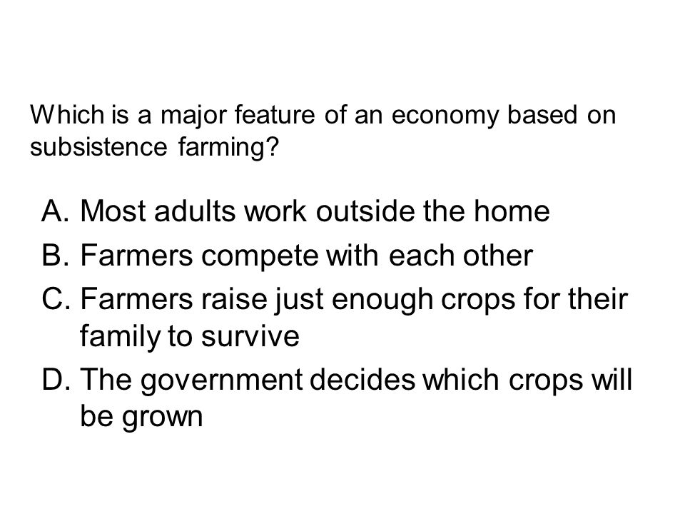 Which is a major feature of an economy based on subsistence farming