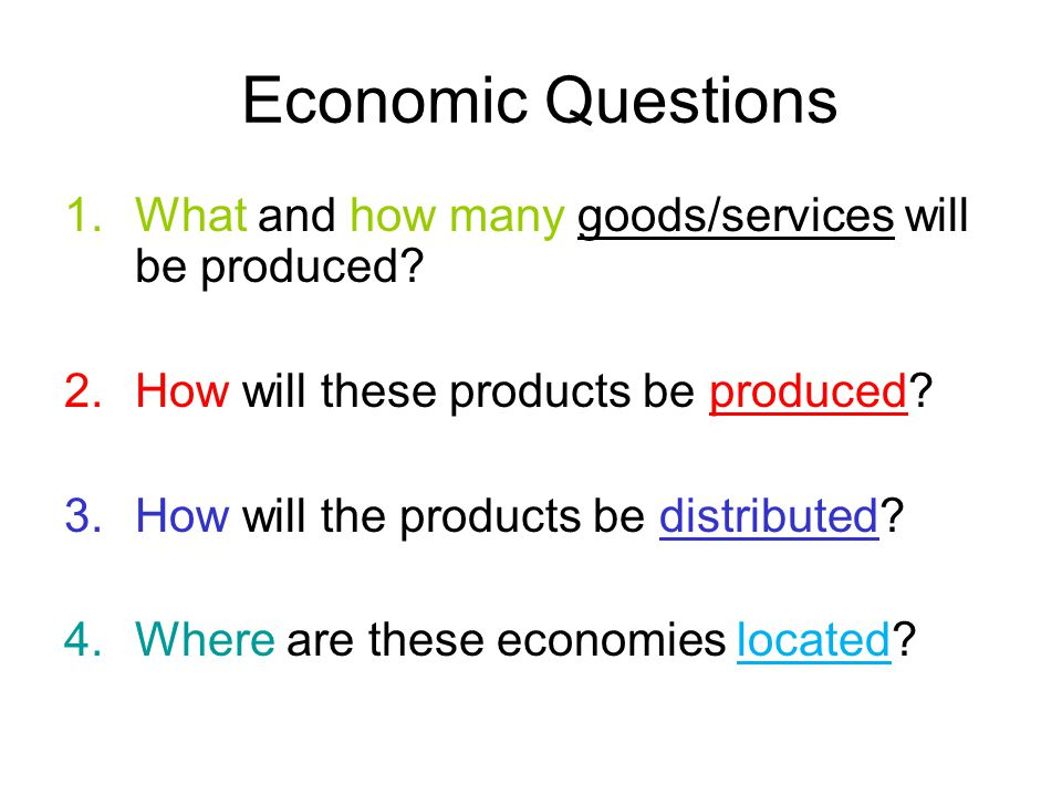 Economic Questions What and how many goods/services will be produced