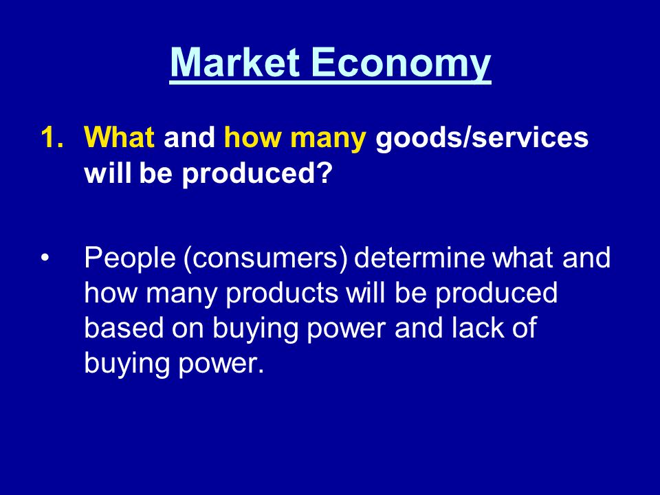 Market Economy What and how many goods/services will be produced