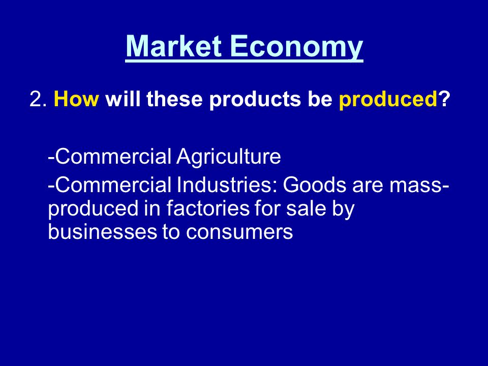 Market Economy 2. How will these products be produced