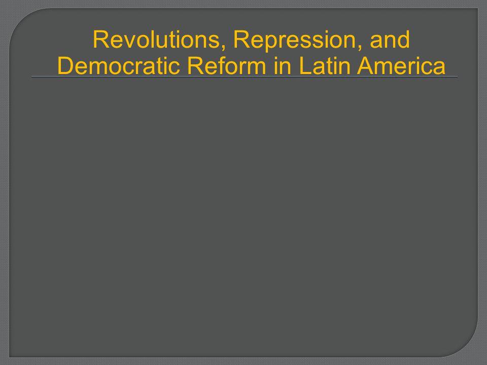 Revolutions, Repression, and Democratic Reform in Latin America