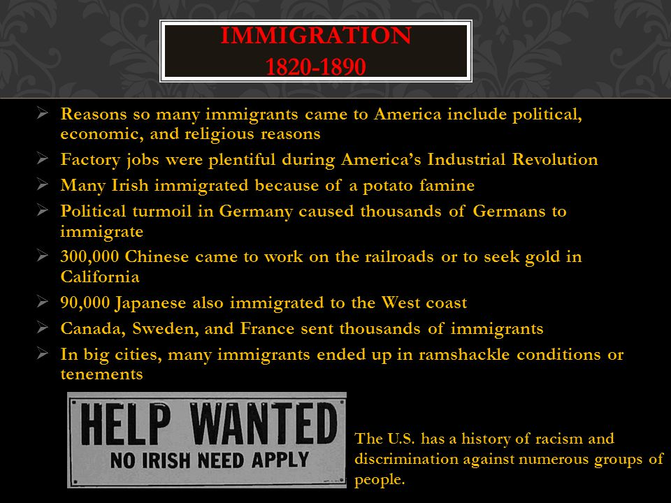 Immigration 1820-1890 Reasons so many immigrants came to America include political, economic, and religious reasons.