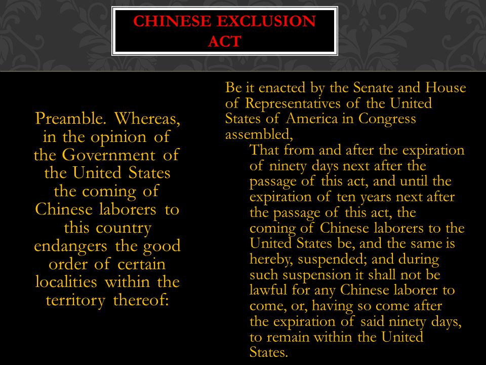 Chinese exclusion act Be it enacted by the Senate and House of Representatives of the United States of America in Congress assembled,
