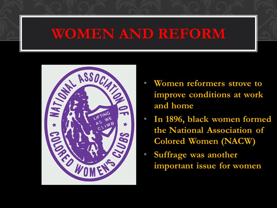 WOMEN AND REFORM Women reformers strove to improve conditions at work and home.