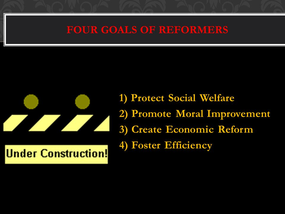 FOUR GOALS OF REFORMERS