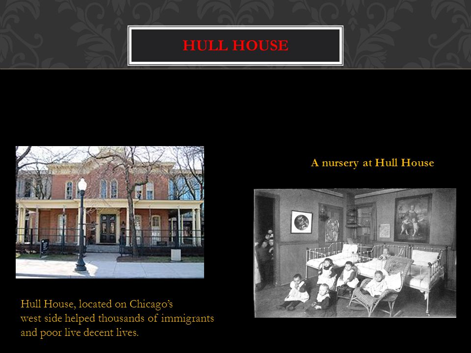 Hull House A nursery at Hull House Hull House, located on Chicago's