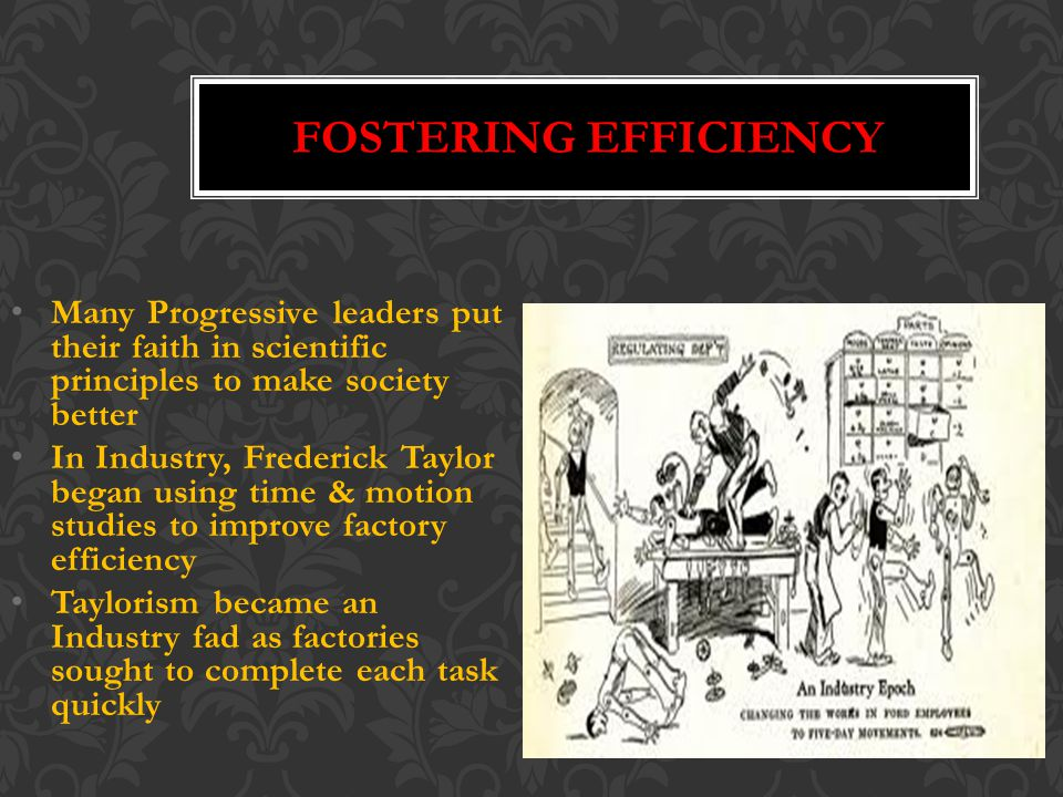 FOSTERING EFFICIENCY Many Progressive leaders put their faith in scientific principles to make society better.