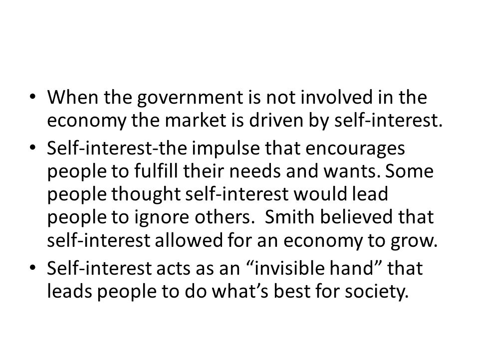 When the government is not involved in the economy the market is driven by self-interest.