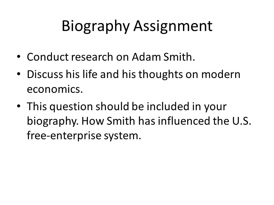 Biography Assignment Conduct research on Adam Smith.