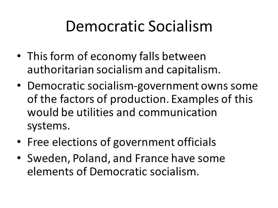 Democratic Socialism This form of economy falls between authoritarian socialism and capitalism.