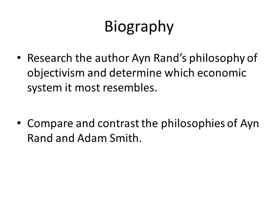 Biography Research the author Ayn Rand's philosophy of objectivism and determine which economic system it most resembles.