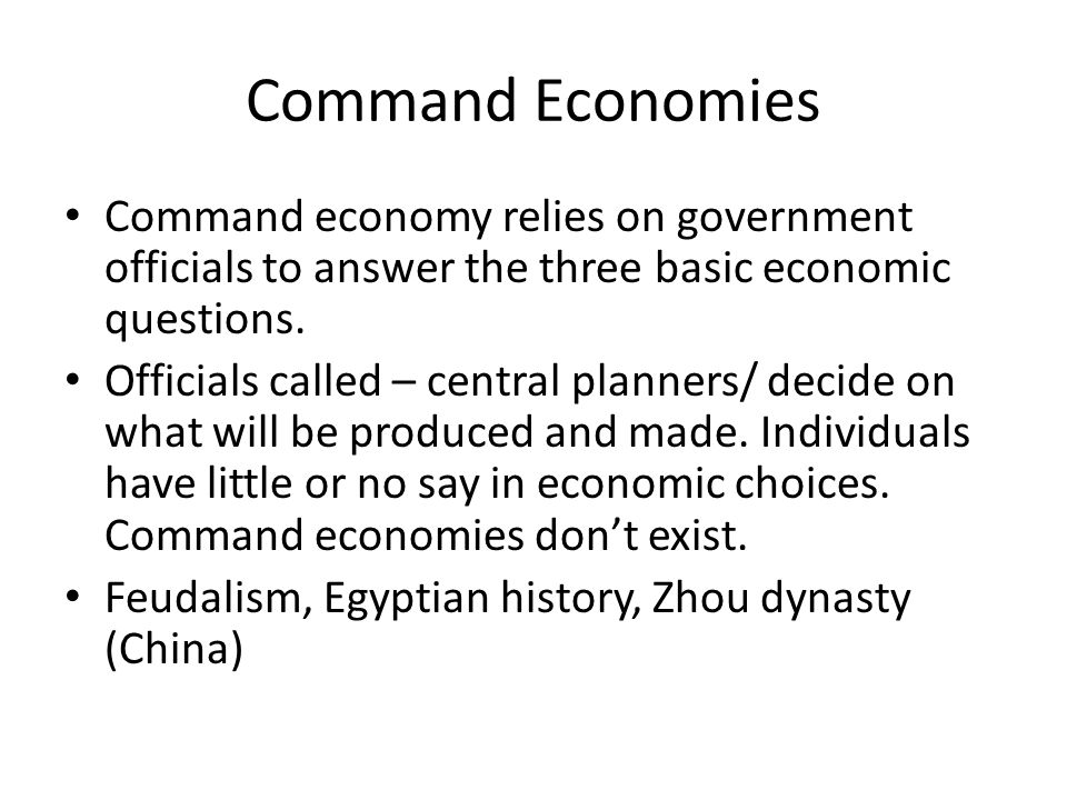 Command Economies Command economy relies on government officials to answer the three basic economic questions.