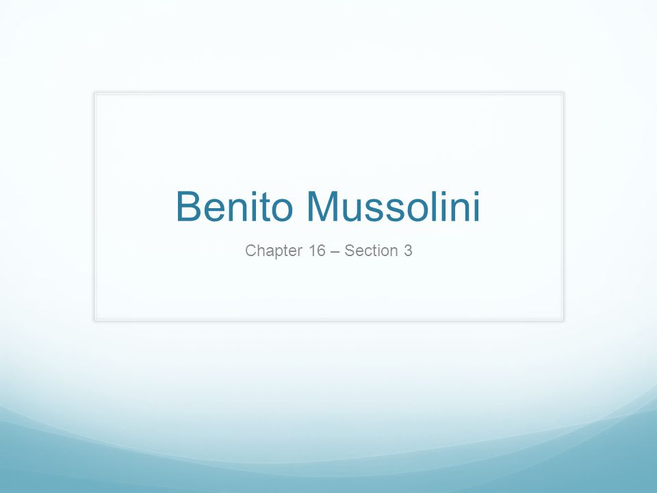 Benito Mussolini Chapter 16 – Section 3