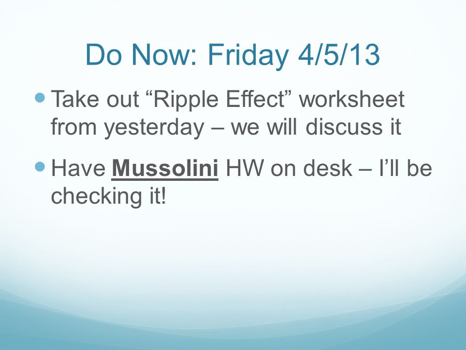 Do Now: Friday 4/5/13 Take out Ripple Effect worksheet from yesterday – we will discuss it.