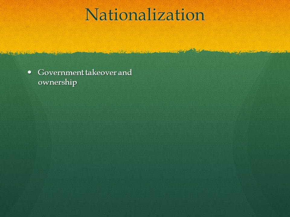 Nationalization Government takeover and ownership