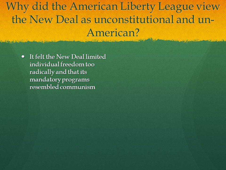 Why did the American Liberty League view the New Deal as unconstitutional and un-American