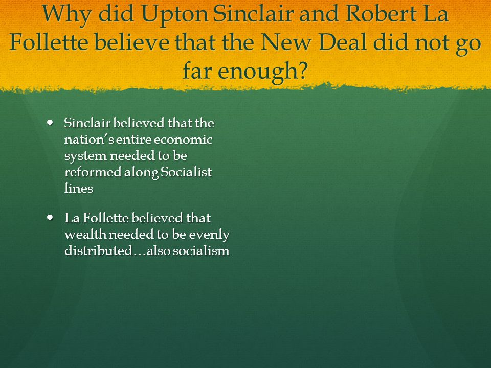 Why did Upton Sinclair and Robert La Follette believe that the New Deal did not go far enough