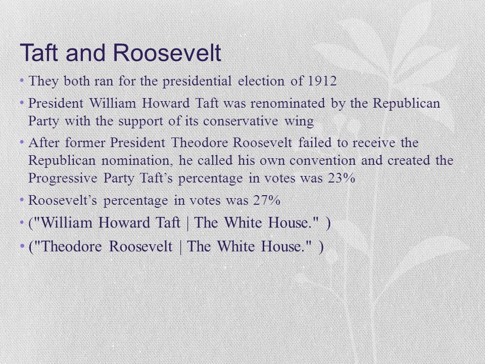 Taft and Roosevelt ( Theodore Roosevelt | The White House. )