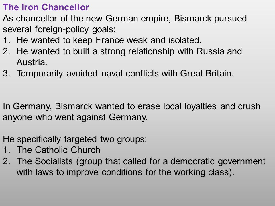 The Iron Chancellor As chancellor of the new German empire, Bismarck pursued several foreign-policy goals: