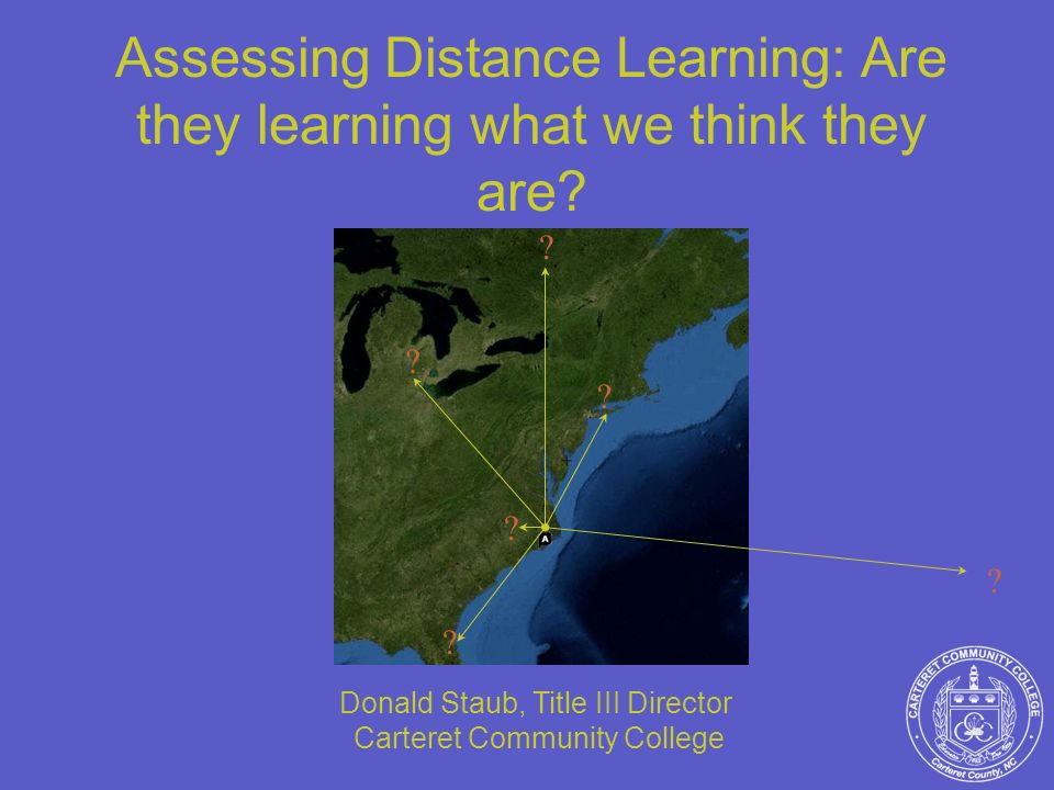 Assessing Distance Learning: Are they learning what we think they are
