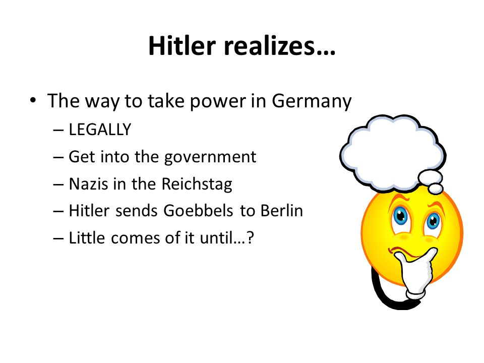 Hitler realizes… The way to take power in Germany LEGALLY