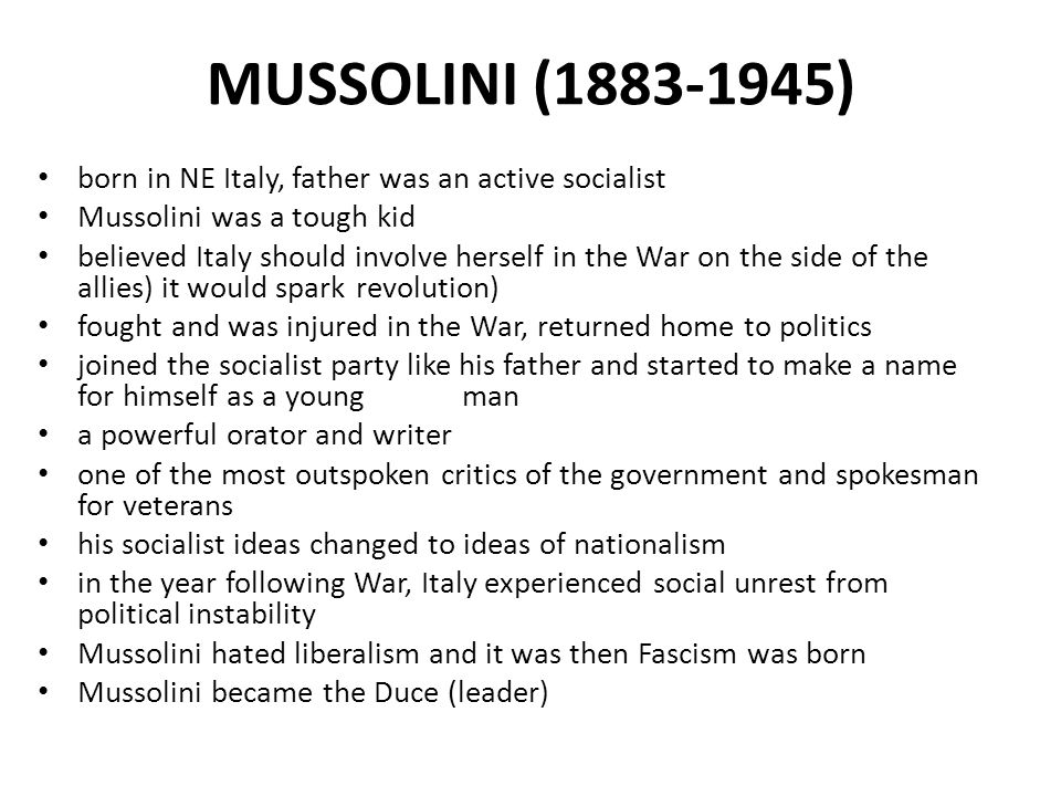 MUSSOLINI (1883-1945) born in NE Italy, father was an active socialist