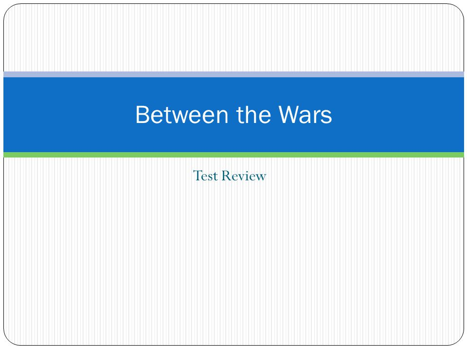 Between the Wars Test Review