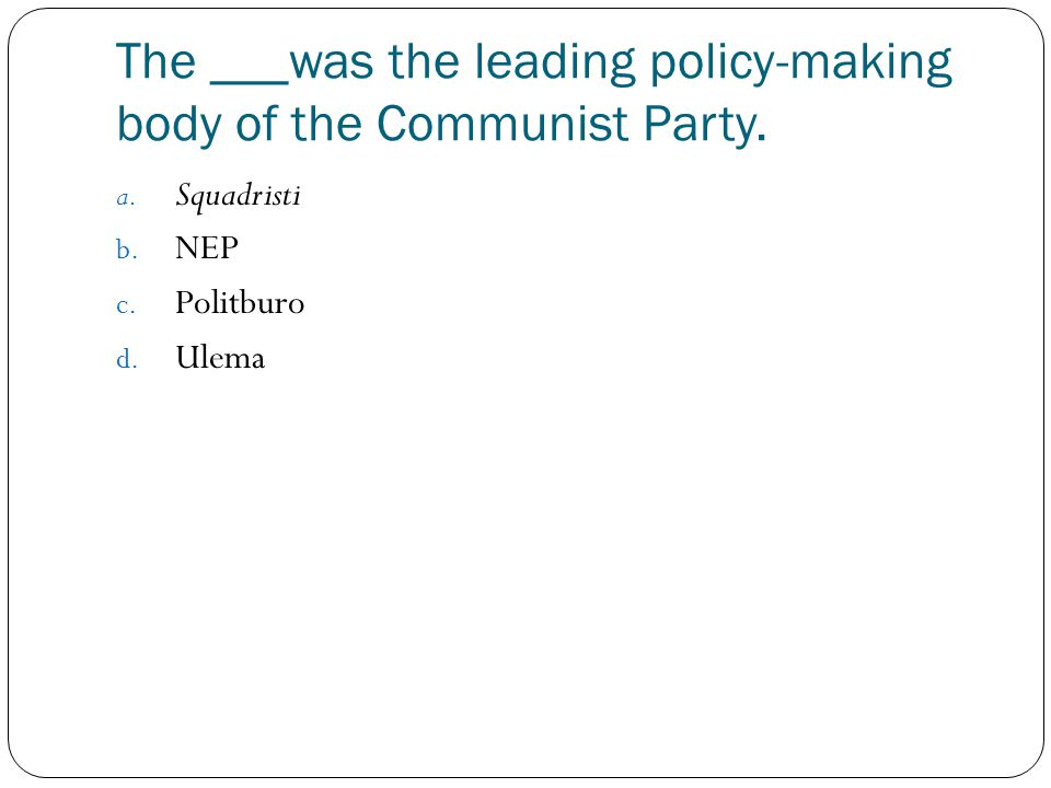 The ___was the leading policy-making body of the Communist Party.