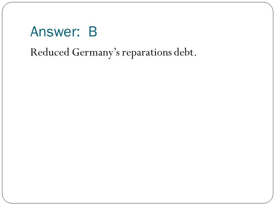 Answer: B Reduced Germany's reparations debt.