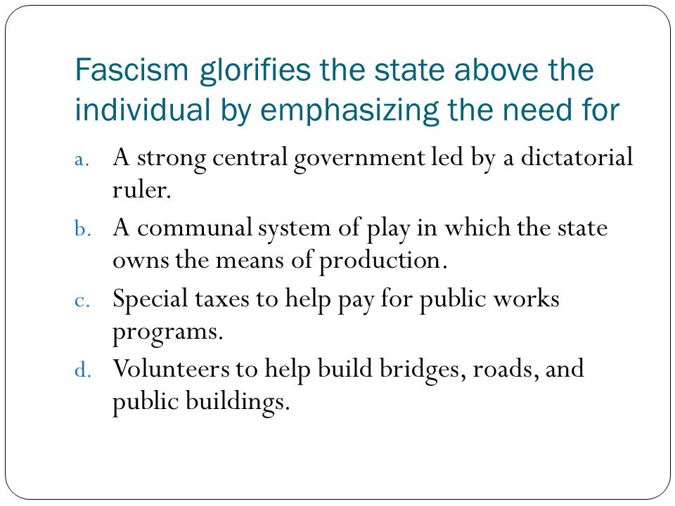 Fascism glorifies the state above the individual by emphasizing the need for