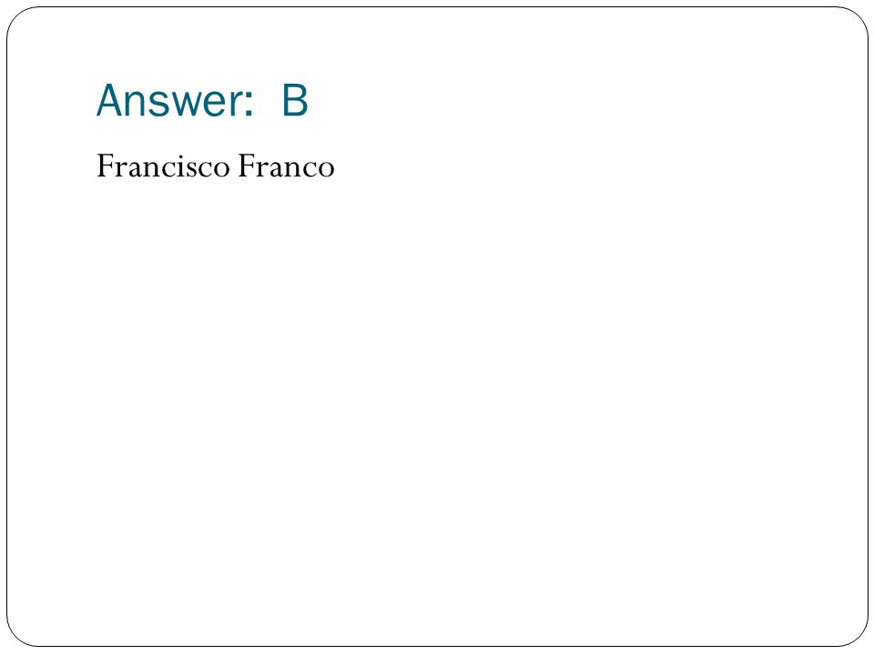 Answer: B Francisco Franco
